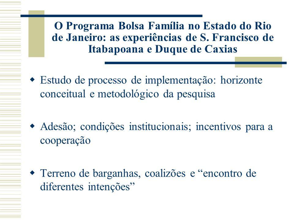 O Programa Bolsa Família no Estado do Rio de Janeiro: as experiências de S. Francisco de Itabapoana e Duque de Caxias Estudo de processo de implementa