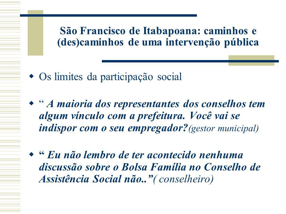 São Francisco de Itabapoana: caminhos e (des)caminhos de uma intervenção pública Os limites da participação social A maioria dos representantes dos conselhos tem algum vínculo com a prefeitura.