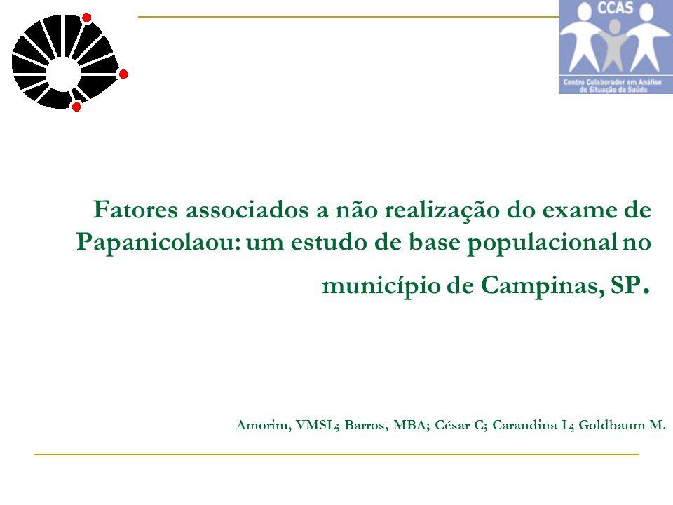 Fatores associados a não realização do exame de Papanicolaou: um estudo de base populacional no município de Campinas, SP. Amorim, VMSL; Barros, MBA;