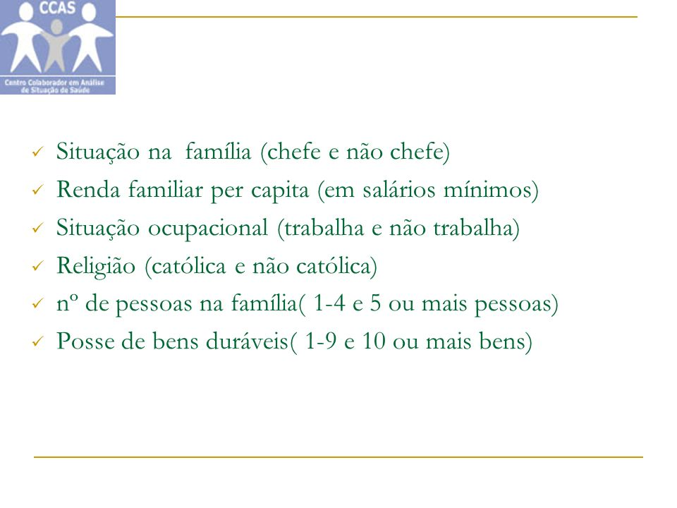 Situação na família (chefe e não chefe) Renda familiar per capita (em salários mínimos) Situação ocupacional (trabalha e não trabalha) Religião (catól