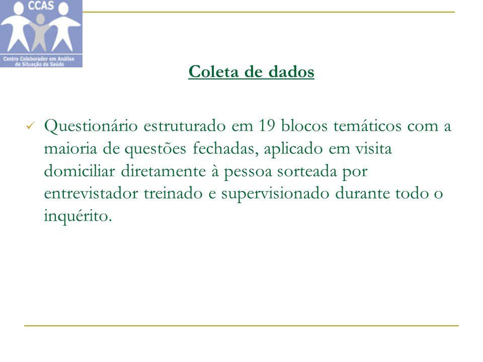 Coleta de dados Questionário estruturado em 19 blocos temáticos com a maioria de questões fechadas, aplicado em visita domiciliar diretamente à pessoa