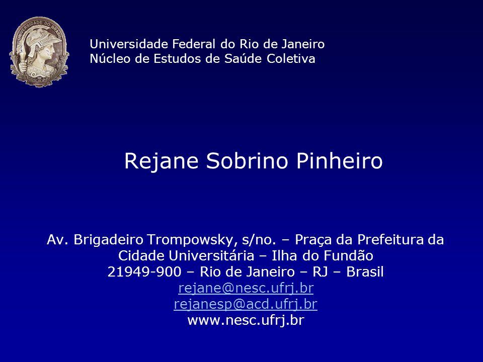 Rejane Sobrino Pinheiro Universidade Federal do Rio de Janeiro Núcleo de Estudos de Saúde Coletiva Av. Brigadeiro Trompowsky, s/no. – Praça da Prefeit