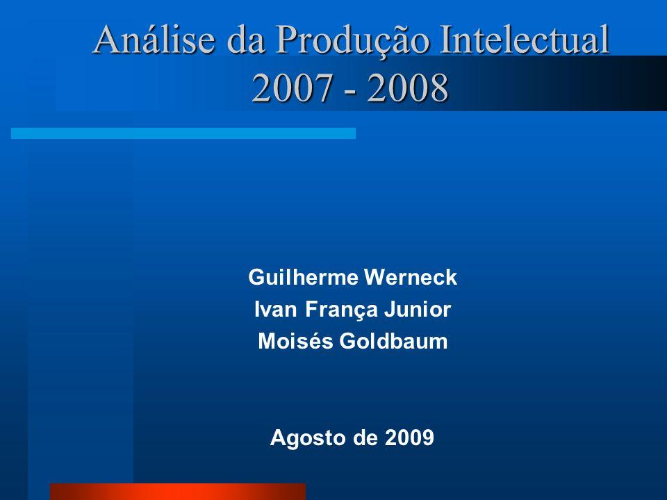 Análise da Produção Intelectual 2007 - 2008 Guilherme Werneck Ivan França Junior Moisés Goldbaum Agosto de 2009