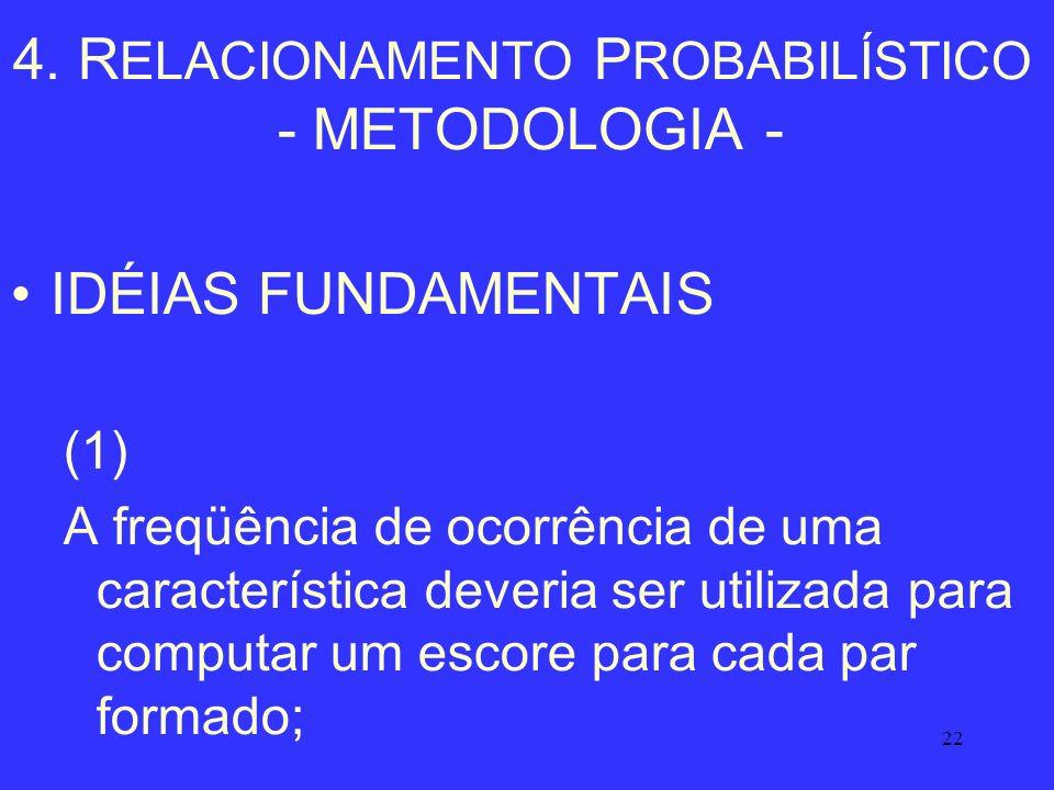 22 4. R ELACIONAMENTO P ROBABILÍSTICO - METODOLOGIA - IDÉIAS FUNDAMENTAIS (1) A freqüência de ocorrência de uma característica deveria ser utilizada p