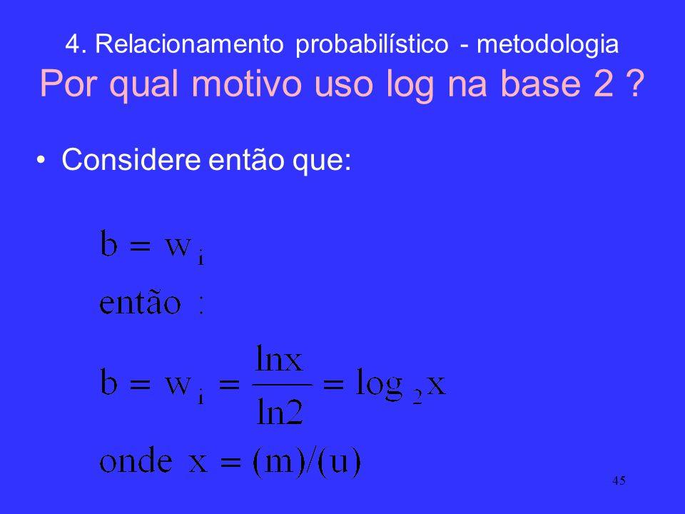 45 4. Relacionamento probabilístico - metodologia Por qual motivo uso log na base 2 ? Considere então que: