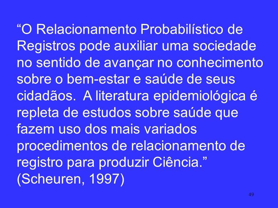 49 O Relacionamento Probabilístico de Registros pode auxiliar uma sociedade no sentido de avançar no conhecimento sobre o bem-estar e saúde de seus ci