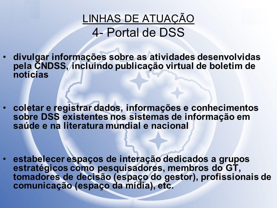 LINHAS DE ATUAÇÃO 4- Portal de DSS divulgar informações sobre as atividades desenvolvidas pela CNDSS, incluindo publicação virtual de boletim de notíc