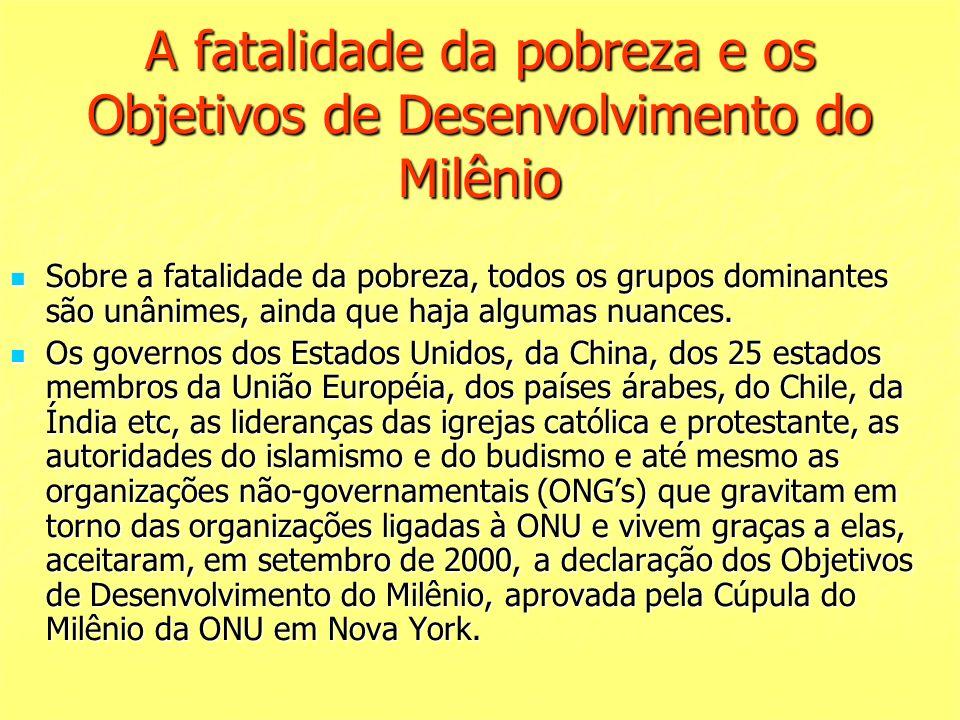 A fatalidade da pobreza e os Objetivos de Desenvolvimento do Milênio Sobre a fatalidade da pobreza, todos os grupos dominantes são unânimes, ainda que