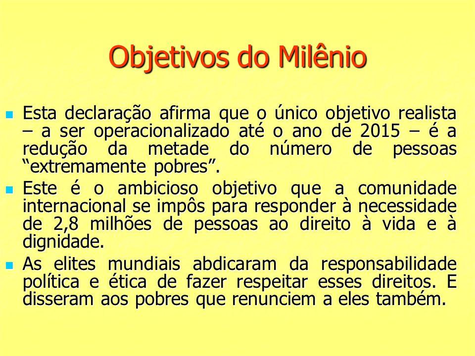 Objetivos do Milênio Esta declaração afirma que o único objetivo realista – a ser operacionalizado até o ano de 2015 – é a redução da metade do número