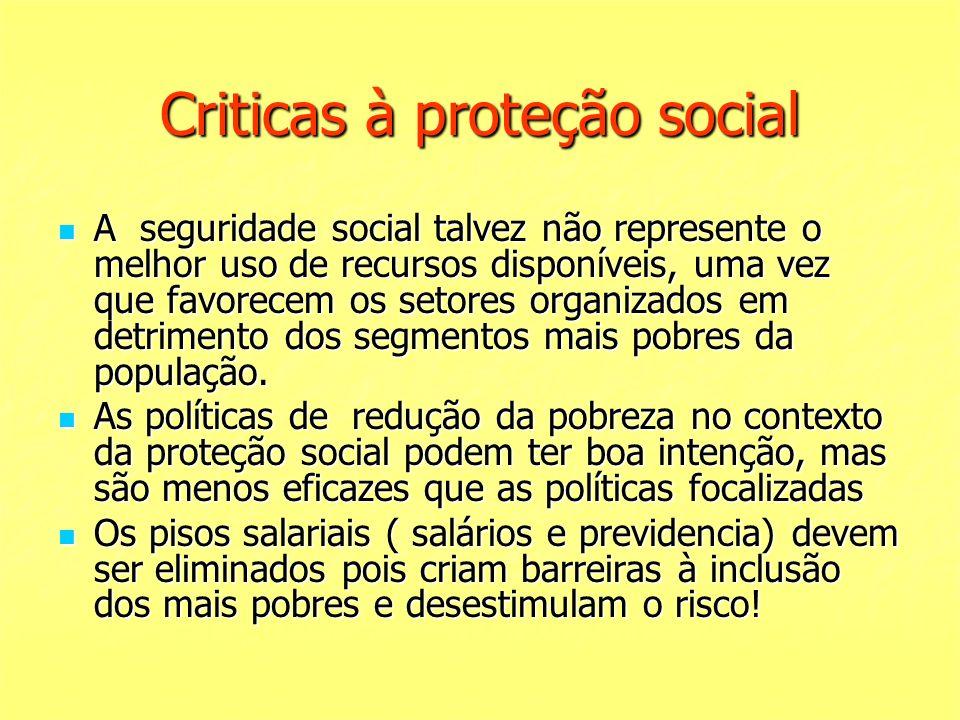 Criticas à proteção social A seguridade social talvez não represente o melhor uso de recursos disponíveis, uma vez que favorecem os setores organizado
