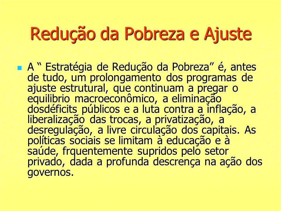 Redução da Pobreza e Ajuste A Estratégia de Redução da Pobreza é, antes de tudo, um prolongamento dos programas de ajuste estrutural, que continuam a