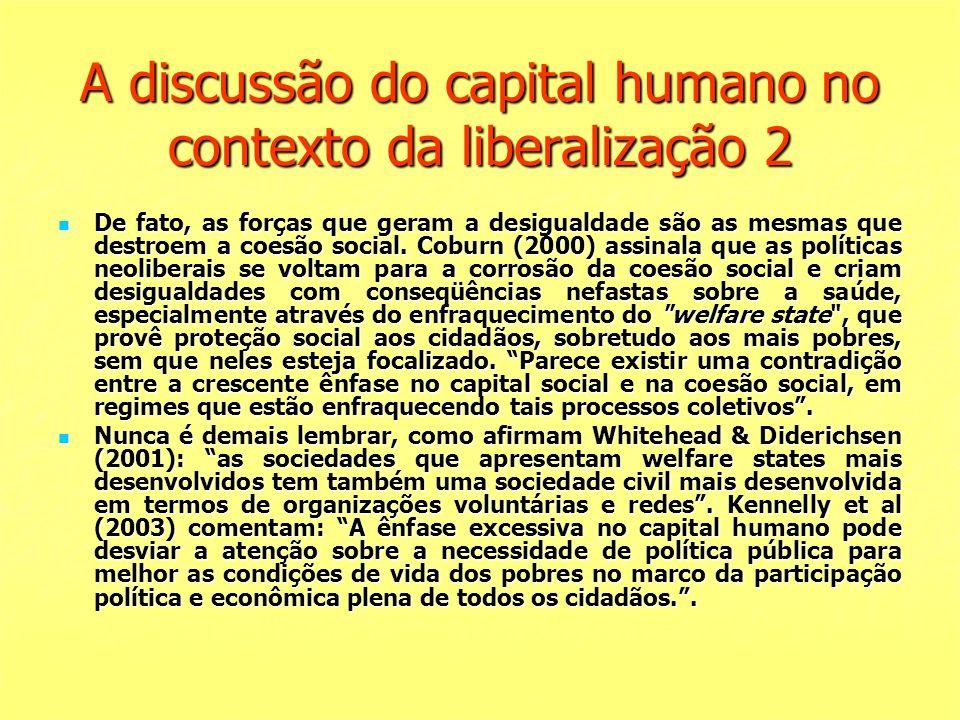 A discussão do capital humano no contexto da liberalização 2 De fato, as forças que geram a desigualdade são as mesmas que destroem a coesão social. C