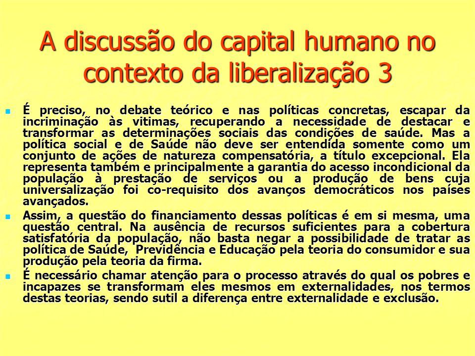 A discussão do capital humano no contexto da liberalização 3 É preciso, no debate teórico e nas políticas concretas, escapar da incriminação às vitima