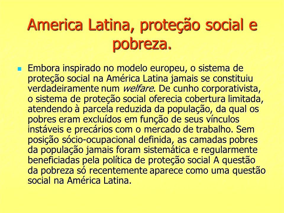 America Latina, proteção social e pobreza. Embora inspirado no modelo europeu, o sistema de proteção social na América Latina jamais se constituiu ver
