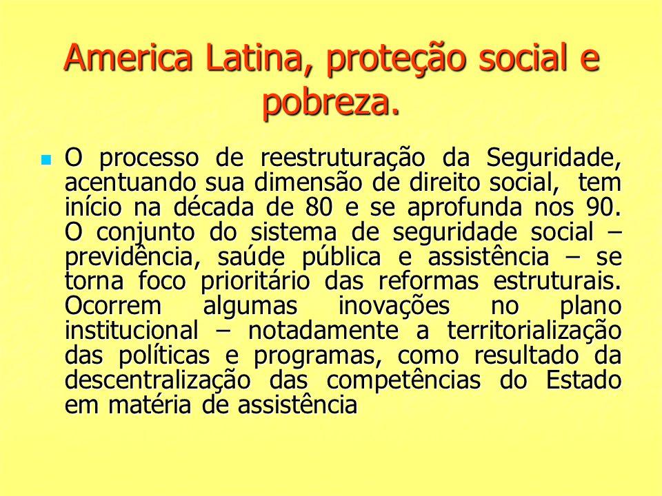 America Latina, proteção social e pobreza. O processo de reestruturação da Seguridade, acentuando sua dimensão de direito social, tem início na década