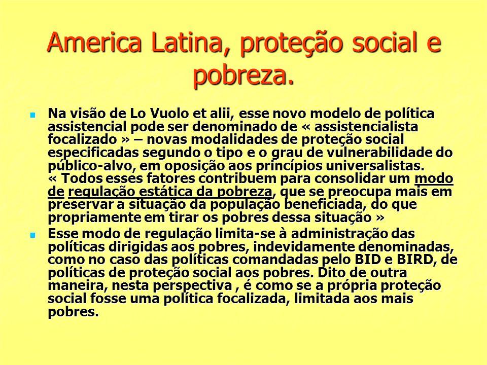 America Latina, proteção social e pobreza. Na visão de Lo Vuolo et alii, esse novo modelo de política assistencial pode ser denominado de « assistenci
