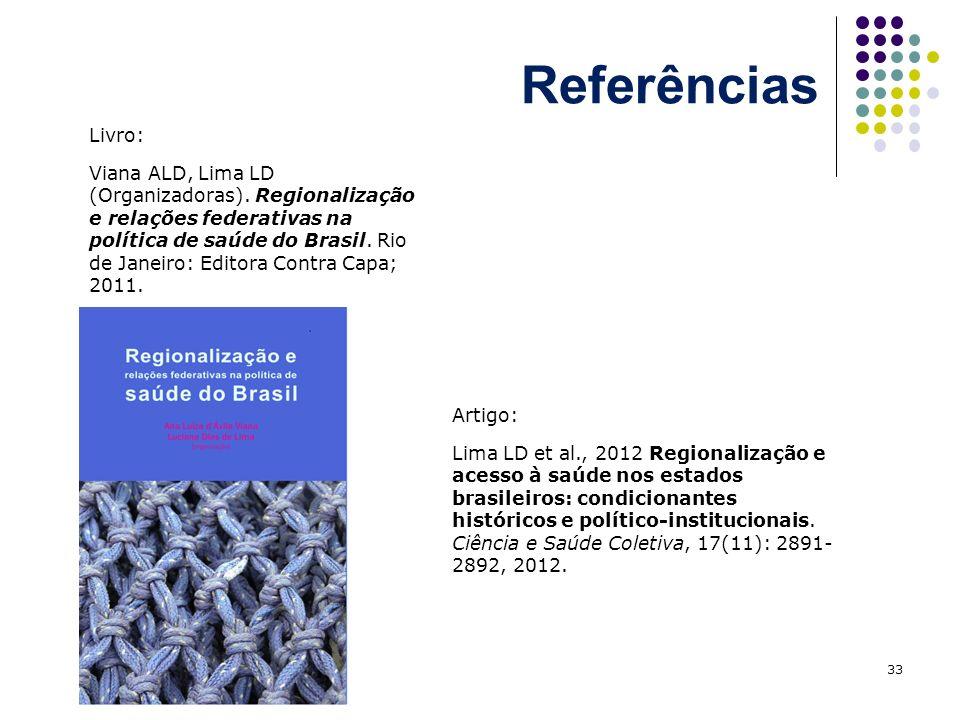 Referências 33 Livro: Viana ALD, Lima LD (Organizadoras).