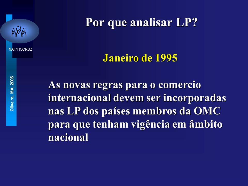 NAF/FIOCRUZ Oliveira, MA, 2006 Objetivo Verificar se o processo de implementação do Acordo TRIPS na América Latina e no Caribe gerou LP sensíveis as necessidades da saúde publica
