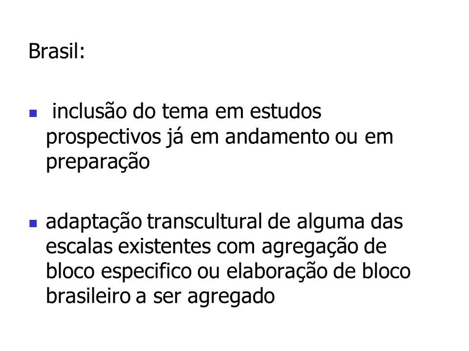 Brasil: inclusão do tema em estudos prospectivos já em andamento ou em preparação adaptação transcultural de alguma das escalas existentes com agregaç