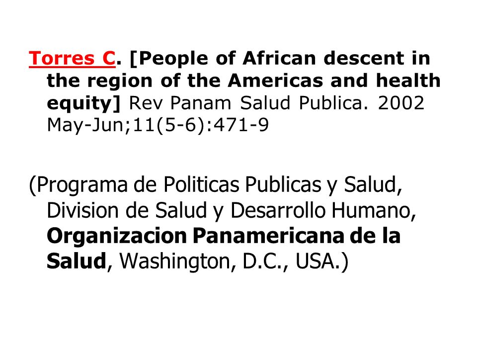Torres CTorres C. [People of African descent in the region of the Americas and health equity] Rev Panam Salud Publica. 2002 May-Jun;11(5-6):471-9 (Pro