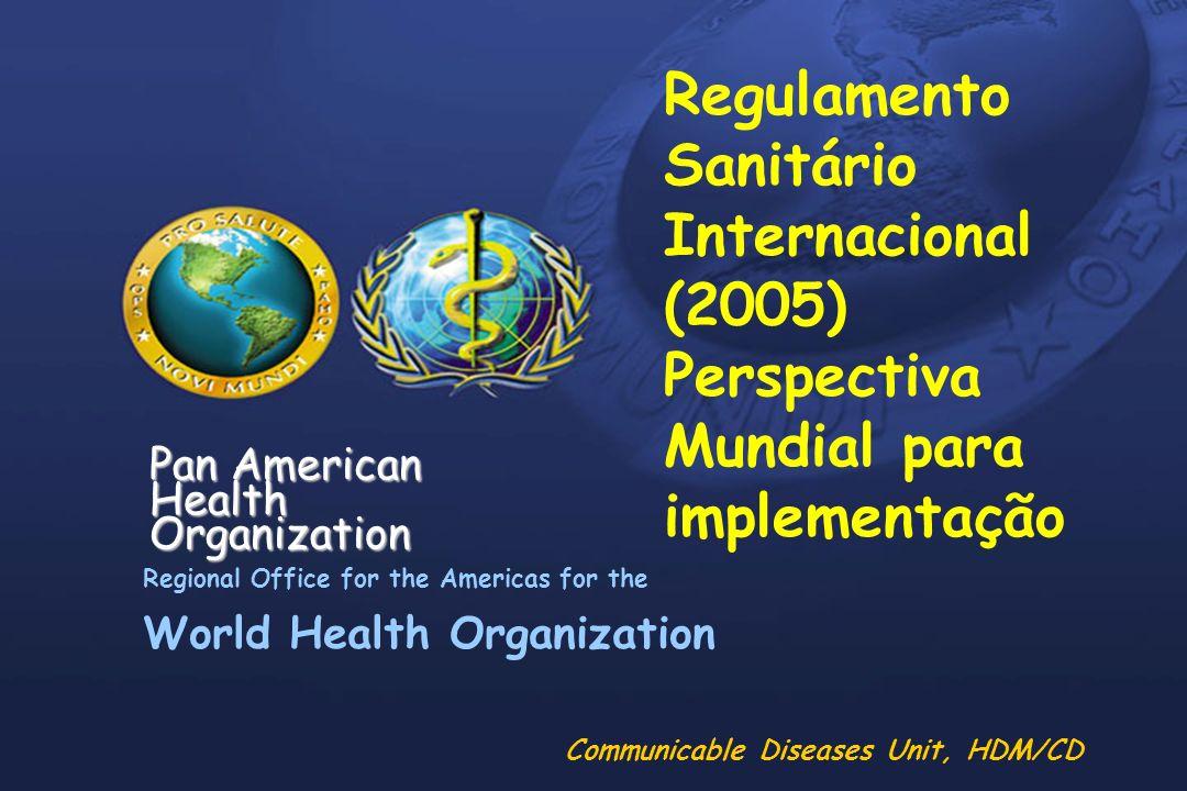 Pan American Health Organization Regulamento Sanitário Internacional 2005 l Antecedentes l Novo enfoque l Requerimentos de capacidades básicas l Implementação