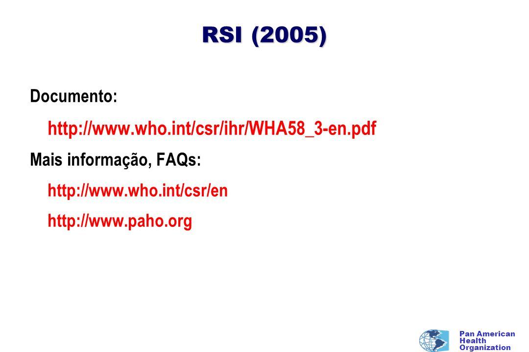 Pan American Health Organization RSI (2005) Documento: http://www.who.int/csr/ihr/WHA58_3-en.pdf Mais informação, FAQs: http://www.who.int/csr/en http