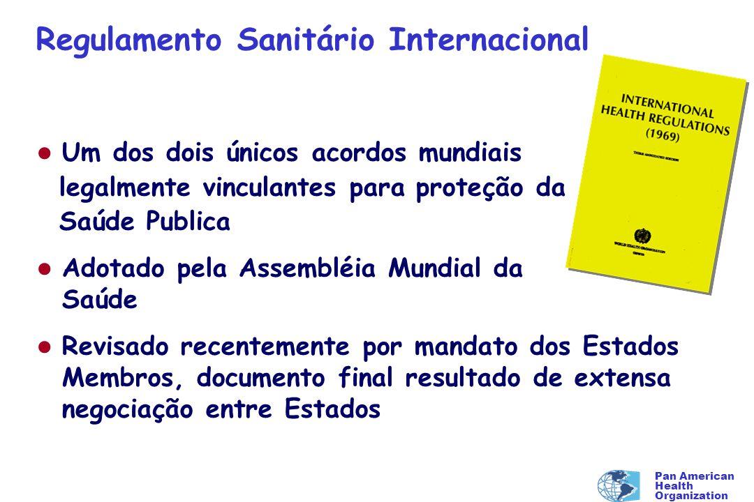 Pan American Health Organization Regulamento Sanitário Internacional l Um dos dois únicos acordos mundiais legalmente vinculantes para proteção da Saú