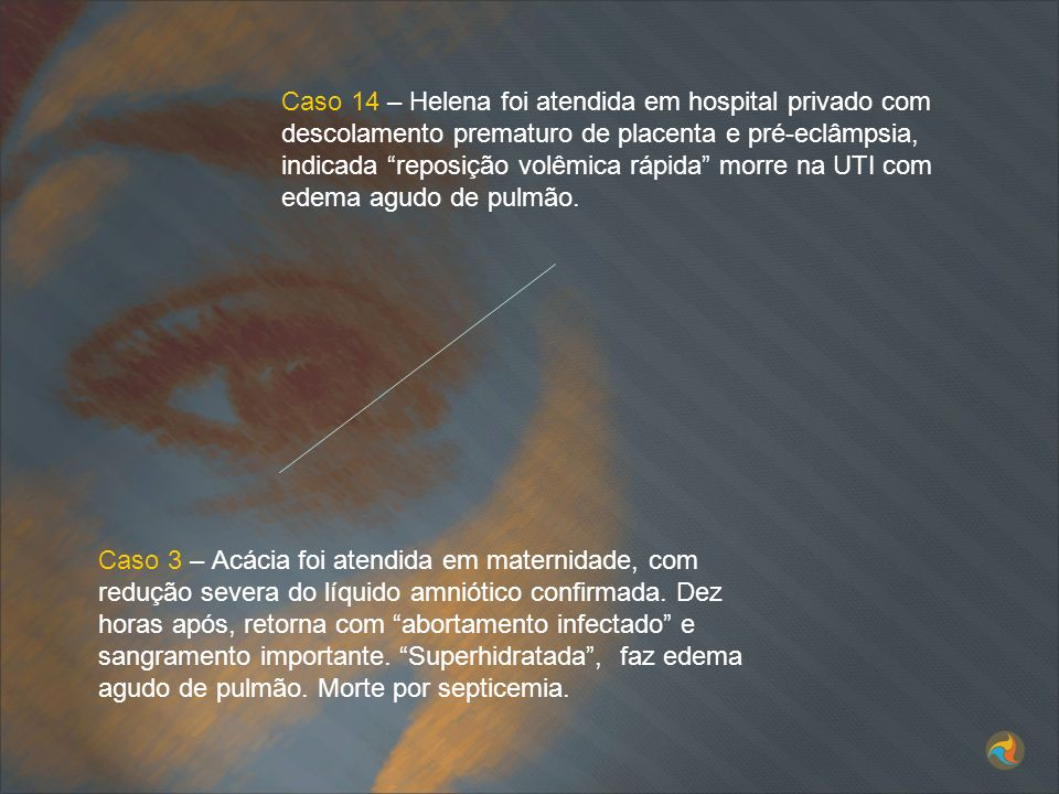 Caso 3 – Acácia foi atendida em maternidade, com redução severa do líquido amniótico confirmada. Dez horas após, retorna com abortamento infectado e s