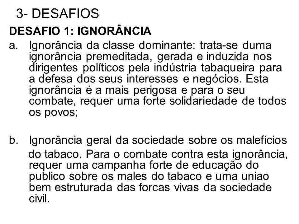 3- DESAFIOS DESAFIO 1: IGNORÂNCIA a.Ignorância da classe dominante: trata-se duma ignorância premeditada, gerada e induzida nos dirigentes políticos p