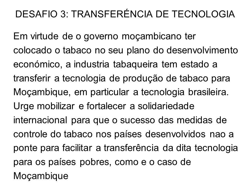 DESAFIO 3: TRANSFERÉNCIA DE TECNOLOGIA Em virtude de o governo moçambicano ter colocado o tabaco no seu plano do desenvolvimento económico, a industri