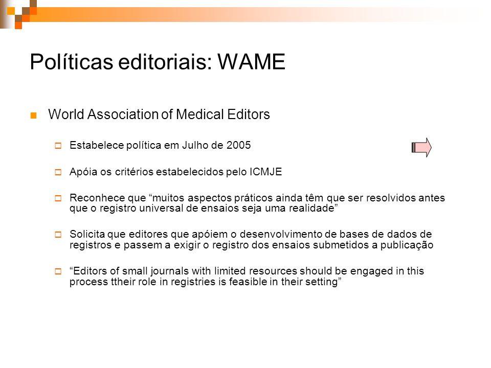 Políticas editoriais: WAME World Association of Medical Editors Estabelece política em Julho de 2005 Apóia os critérios estabelecidos pelo ICMJE Recon
