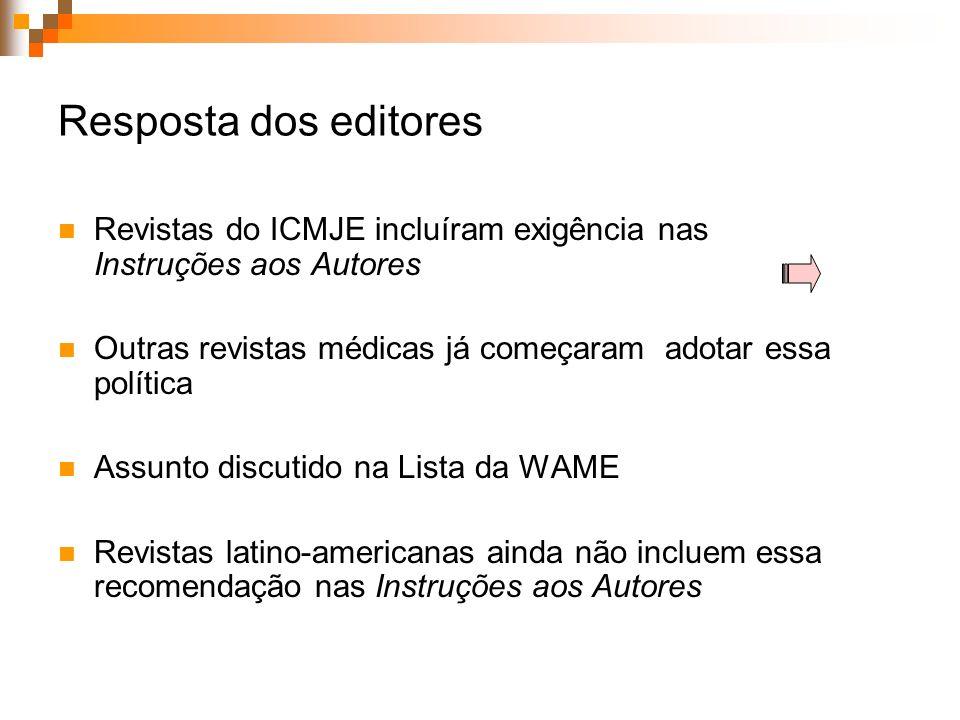 Resposta dos editores Revistas do ICMJE incluíram exigência nas Instruções aos Autores Outras revistas médicas já começaram adotar essa política Assun