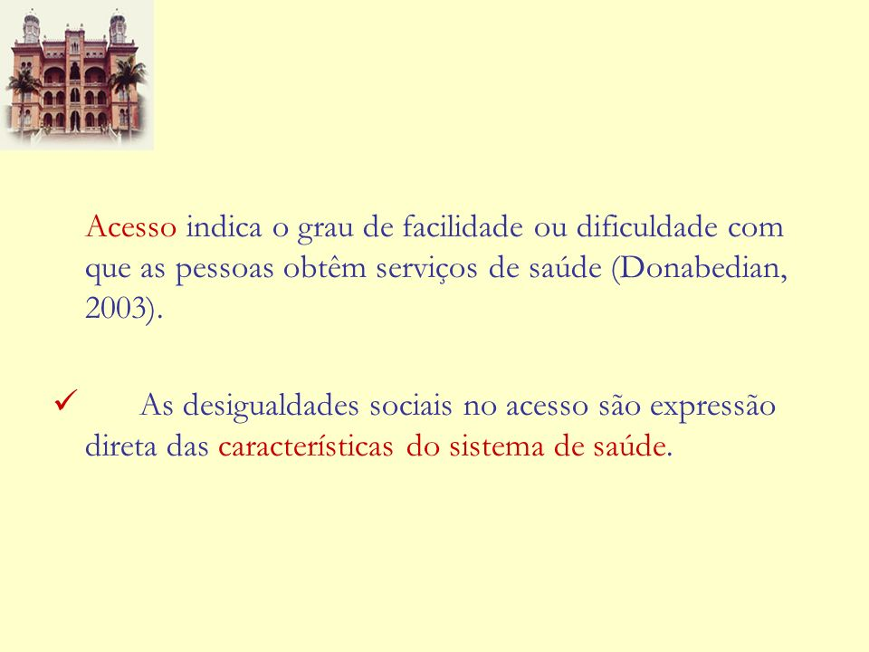 Acesso indica o grau de facilidade ou dificuldade com que as pessoas obtêm serviços de saúde (Donabedian, 2003). As desigualdades sociais no acesso sã