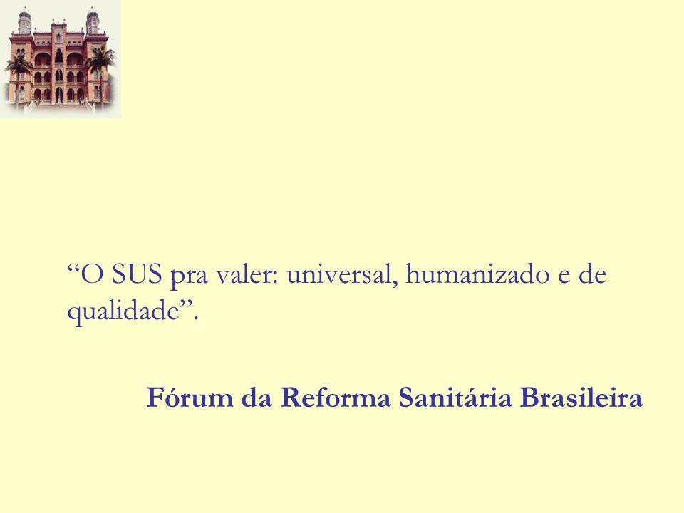 O SUS pra valer: universal, humanizado e de qualidade. Fórum da Reforma Sanitária Brasileira