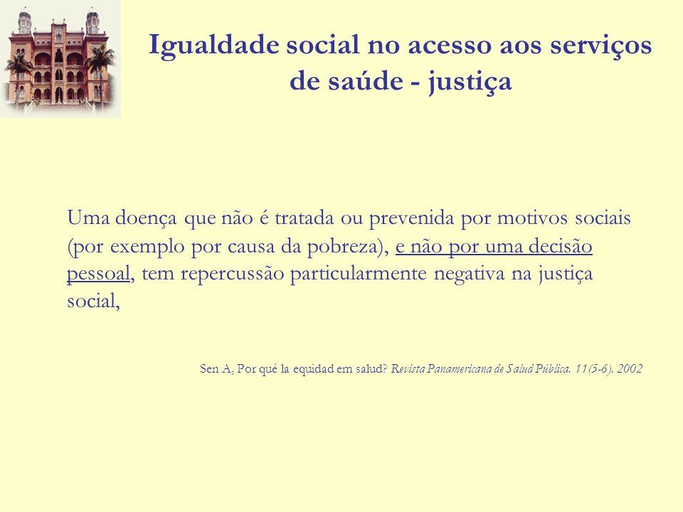Igualdade social no acesso aos serviços de saúde - justiça Os serviços de saúde cumprem um papel importante na prevenção de doenças e incapacidades, na minimização de suas conseqüências e do sofrimento delas decorrentes.