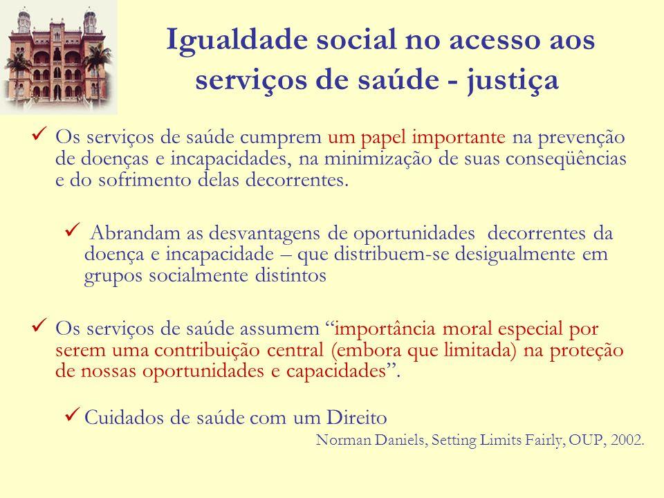 Igualdade social no acesso aos serviços de saúde - justiça Os serviços de saúde cumprem um papel importante na prevenção de doenças e incapacidades, n