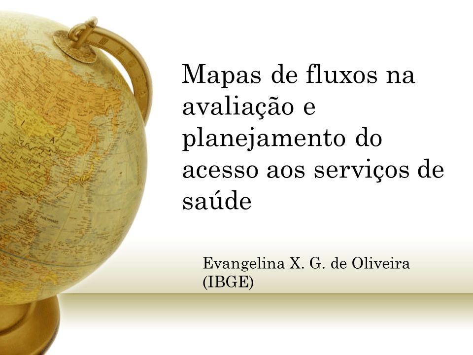 Mapas de fluxos na avaliação e planejamento do acesso aos serviços de saúde Evangelina X. G. de Oliveira (IBGE)