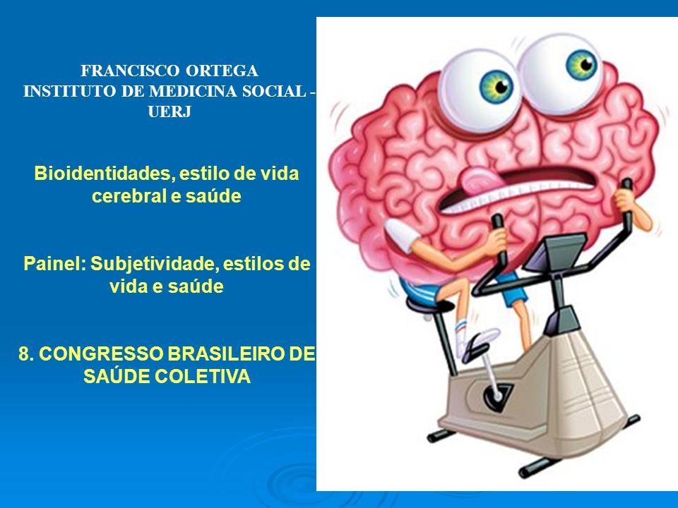 Bioidentidades, estilo de vida cerebral e saúde Painel: Subjetividade, estilos de vida e saúde 8. CONGRESSO BRASILEIRO DE SAÚDE COLETIVA FRANCISCO ORT
