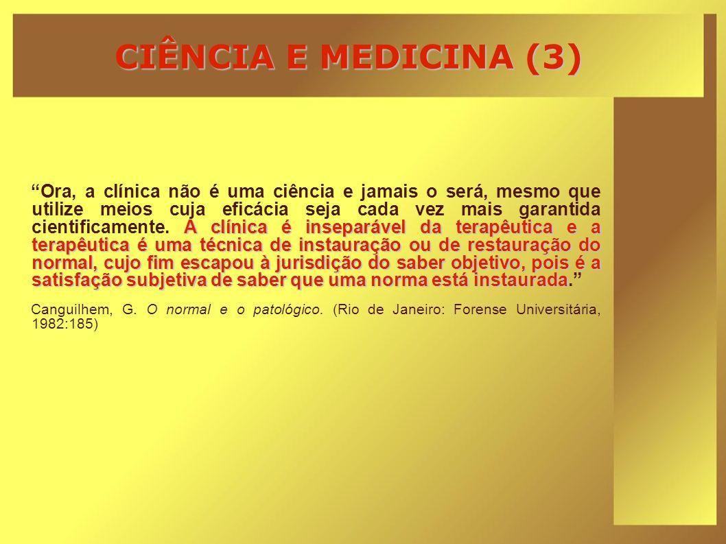 CIÊNCIA E MEDICINA (3) A clínica é inseparável da terapêutica e a terapêutica é uma técnica de instauração ou de restauração do normal, cujo fim escap