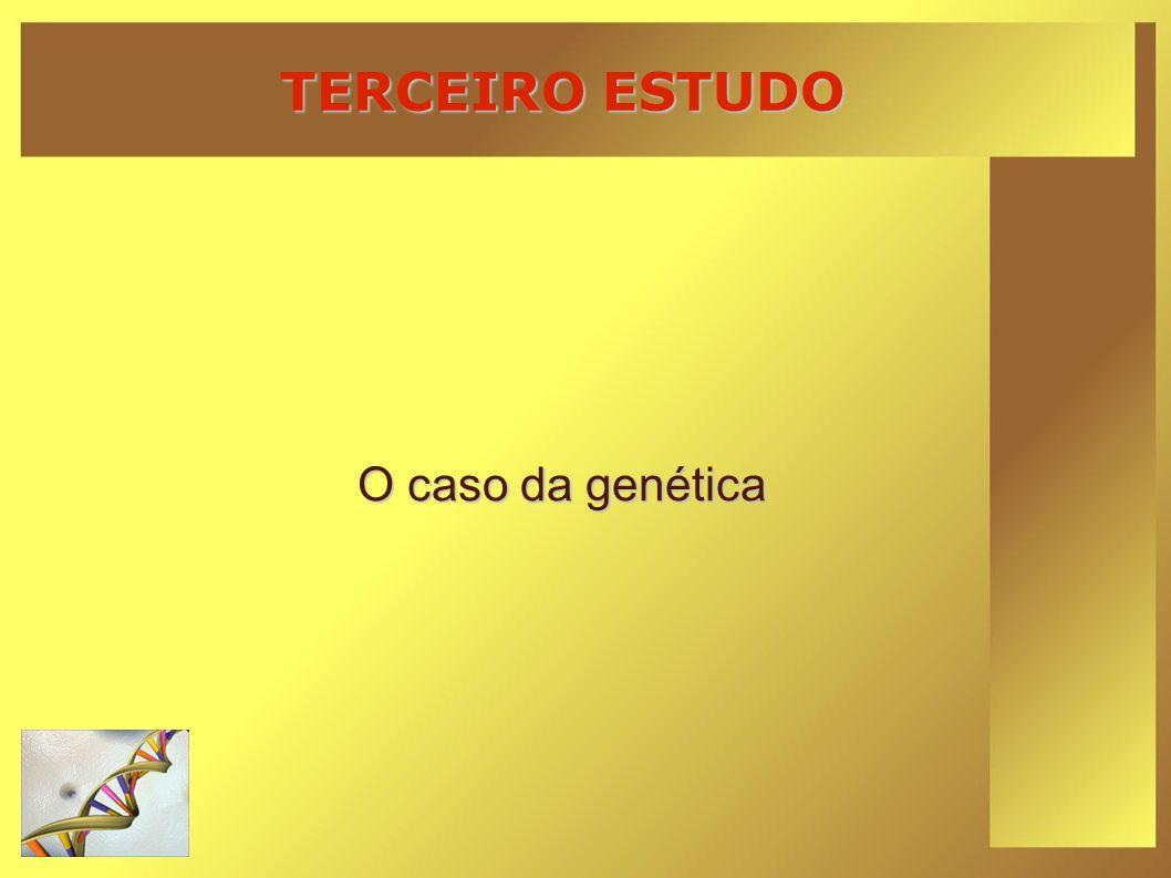 TERCEIRO ESTUDO O caso da genética