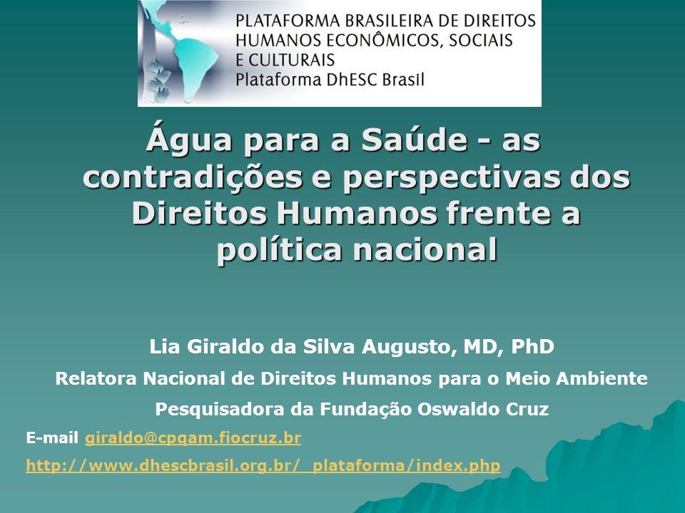 Água para a Saúde - as contradições e perspectivas dos Direitos Humanos frente a política nacional Lia Giraldo da Silva Augusto, MD, PhD Relatora Naci