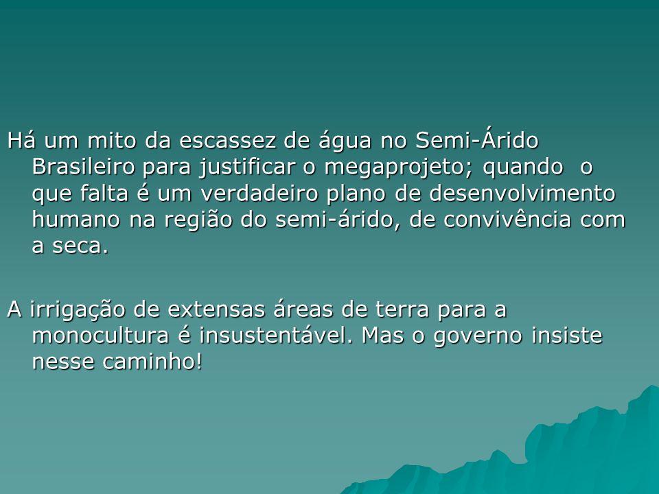 Há um mito da escassez de água no Semi-Árido Brasileiro para justificar o megaprojeto; quando o que falta é um verdadeiro plano de desenvolvimento hum
