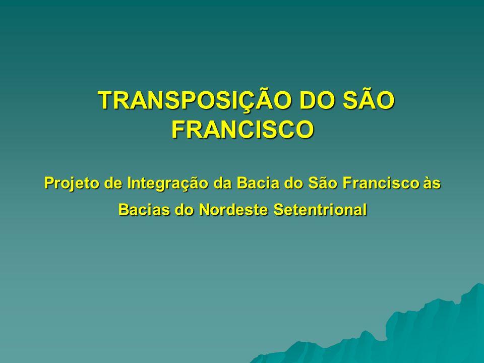 TRANSPOSIÇÃO DO SÃO FRANCISCO Projeto de Integração da Bacia do São Francisco às Bacias do Nordeste Setentrional TRANSPOSIÇÃO DO SÃO FRANCISCO Projeto