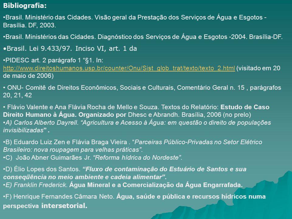 Bibliografia: Brasil. Ministério das Cidades. Visão geral da Prestação dos Serviços de Água e Esgotos - Brasília. DF, 2003. Brasil. Ministérios das Ci