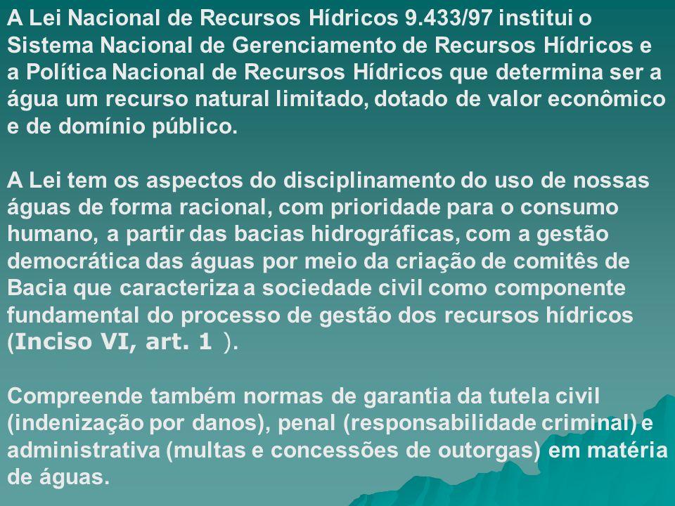 A Lei Nacional de Recursos Hídricos 9.433/97 institui o Sistema Nacional de Gerenciamento de Recursos Hídricos e a Política Nacional de Recursos Hídri