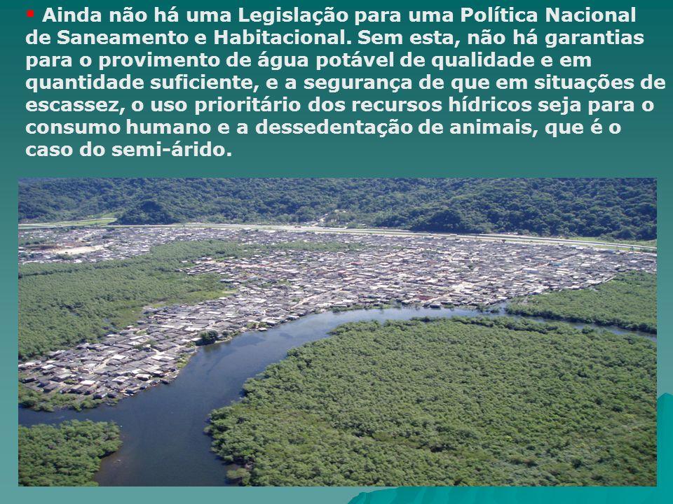 Ainda não há uma Legislação para uma Política Nacional de Saneamento e Habitacional. Sem esta, não há garantias para o provimento de água potável de q