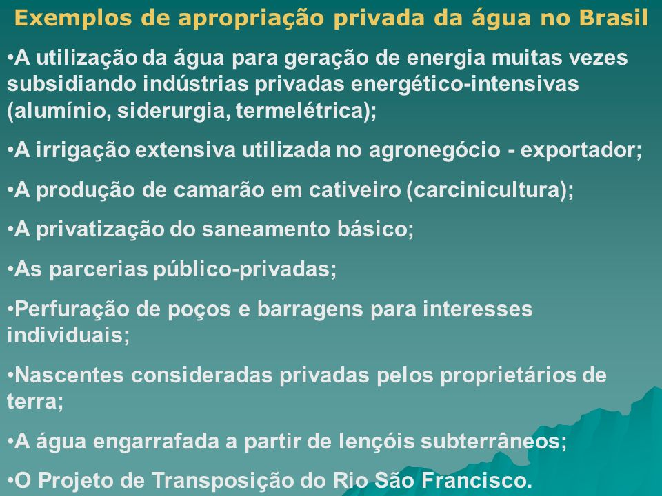 Exemplos de apropriação privada da água no Brasil A utilização da água para geração de energia muitas vezes subsidiando indústrias privadas energético