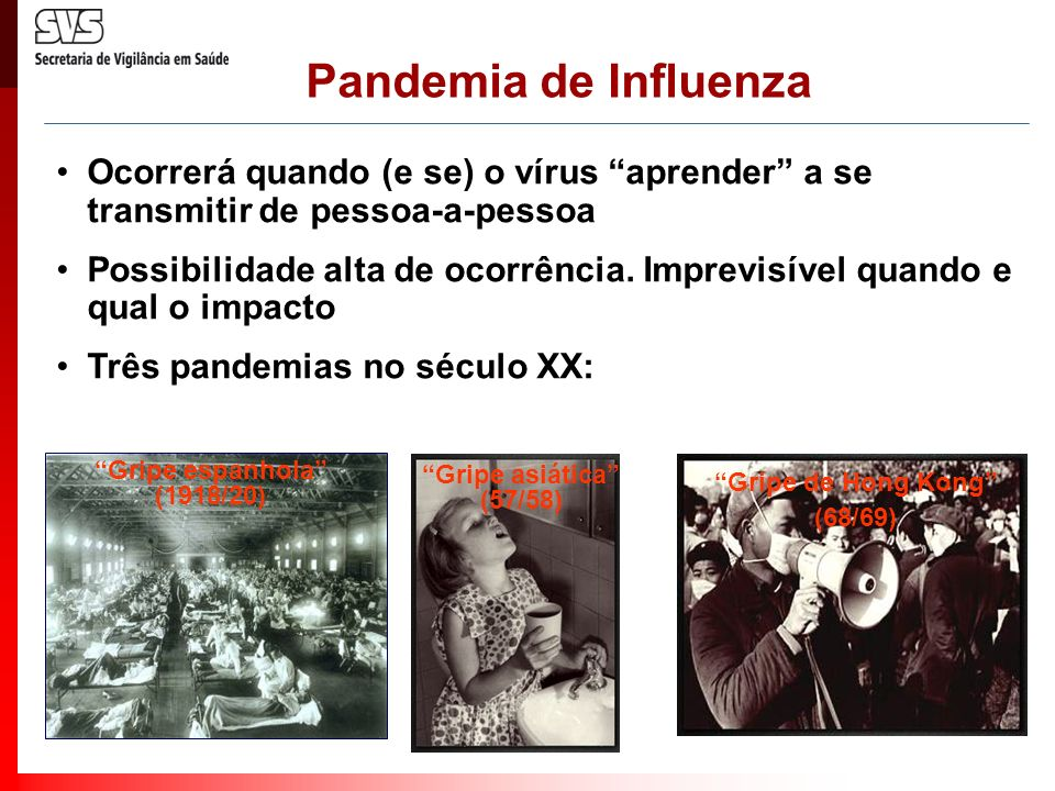Pandemia de Influenza Ocorrerá quando (e se) o vírus aprender a se transmitir de pessoa-a-pessoa Possibilidade alta de ocorrência. Imprevisível quando
