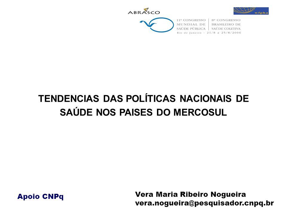 TENDENCIAS DAS POLÍTICAS NACIONAIS DE SAÚDE NOS PAISES DO MERCOSUL Vera Maria Ribeiro Nogueira vera.nogueira@pesquisador.cnpq.br Apoio CNPq