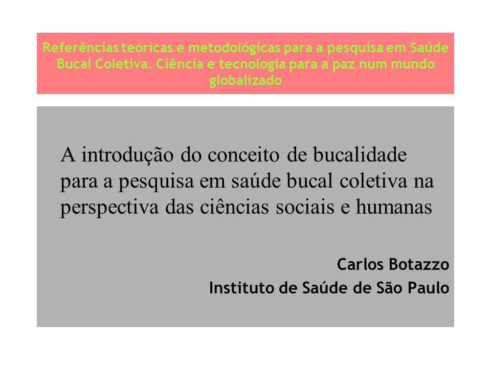 Referências teóricas e metodológicas para a pesquisa em Saúde Bucal Coletiva. Ciência e tecnologia para a paz num mundo globalizado A introdução do co